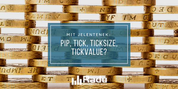Mit jelentenek: pip, tick, ticksize, tickvalue?