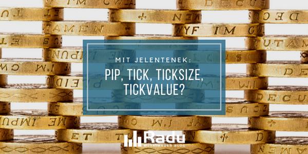 Mit jelentenek: pip, tick, ticksize, tickvalue?