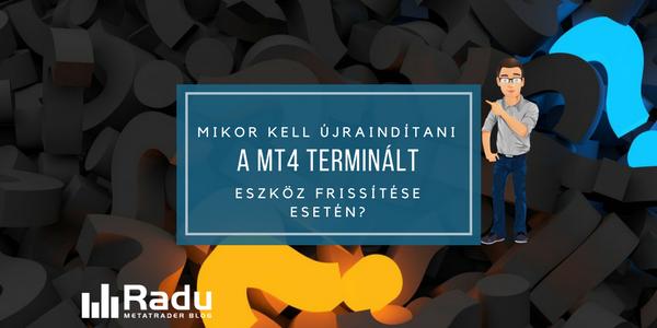 Mikor kell újraindítani a MT4 terminált eszköz frissítése esetén?