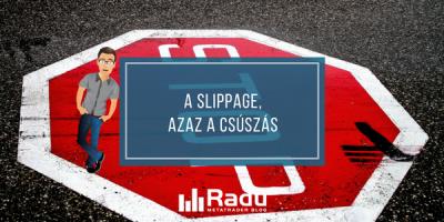 A slippage, azaz a csúszás